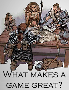 What makes a tabletop RPG great?